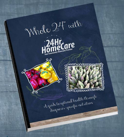 24 Hour Home Care Introduces Whole 24™ Nutrition Guide, Available for Free Download Until April 5th