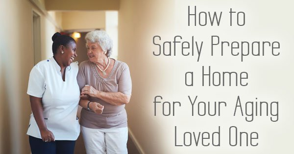 How to Safely Prepare a Home for Your Aging Loved One