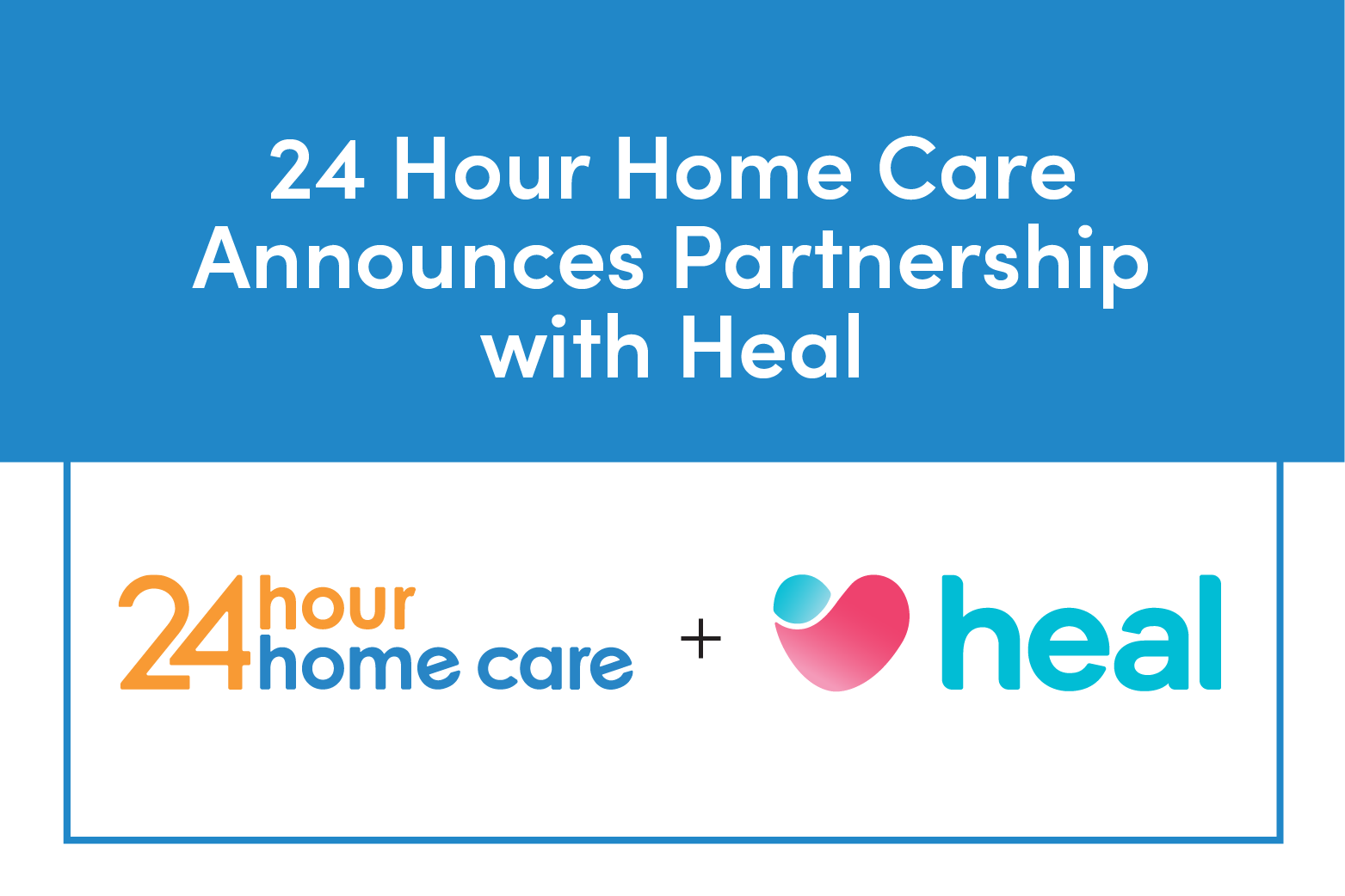 24 Hour Home Care and Heal Team Up to Provide On-Demand Doctor House Calls to Seniors in the Los Angeles Area